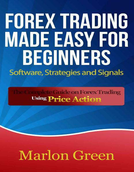 forex-trading-made-easy-for-beginners-software-strategies-and-signals-the-complete-guide-on-forex-trading-using-price-action